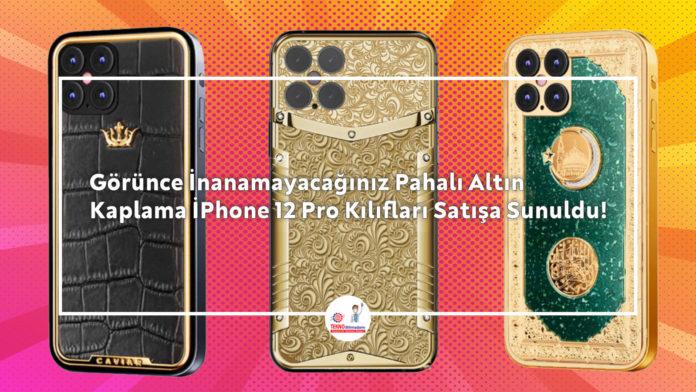 Görünce-İnanamayacağınız-Pahalı-Altın-Kaplama-İPhone-12-Pro-Kılıfları-Satışa-Sunuldu!