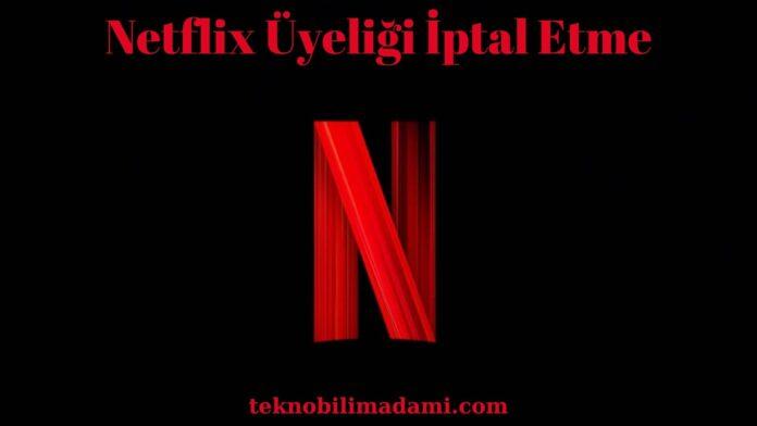 Netflix Üyeliği İptal Etme