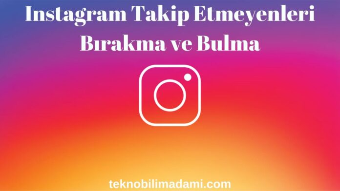 Instagram Takip Etmeyenleri Bırakma ve Bulma