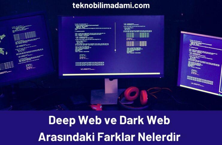 Deep Web ve Dark Web Arasındaki Farklar Nelerdir