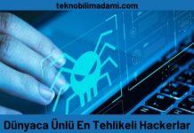 Dünyaca Ünlü En Tehlikeli Hackerlar
