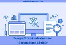 Google Sitemi İndexlemiyor Sorunu Nasıl Çözülür