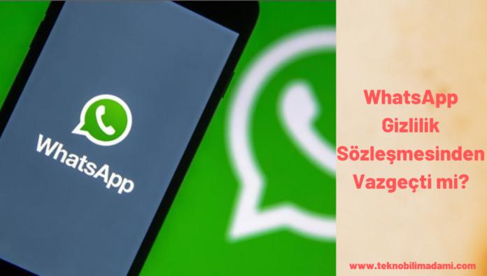 WhatsApp Gizlilik Sözleşmesinden Vazgeçti mi?